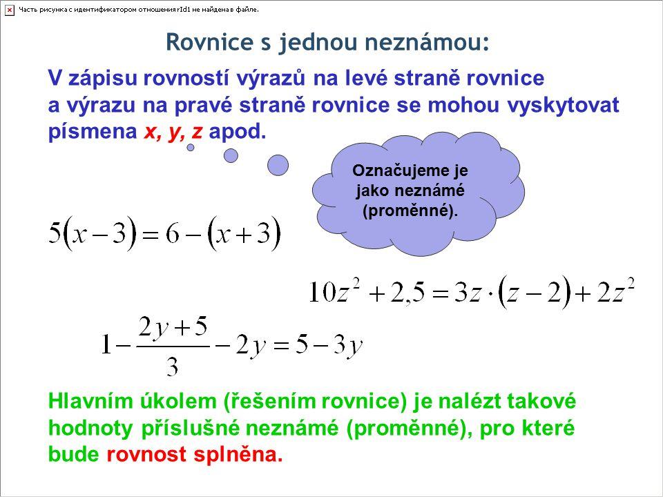 Rovnice s jednou neznámou: Označujeme je jako neznámé (proměnné).