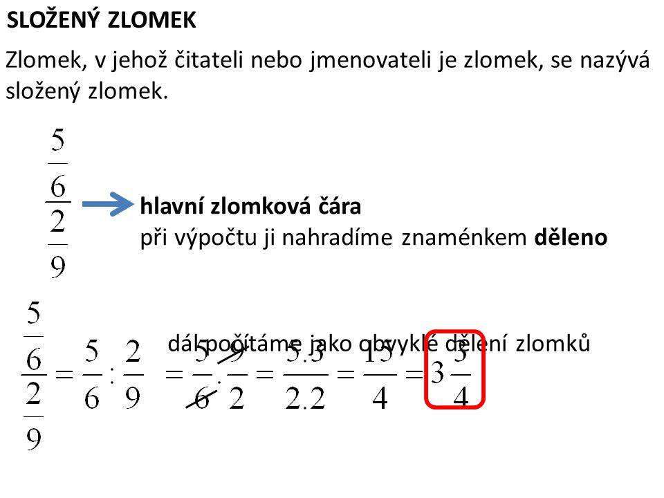 SLOŽENÝ ZLOMEK Zlomek, v jehož čitateli nebo jmenovateli je zlomek, se nazývá složený zlomek. hlavní zlomková čára.