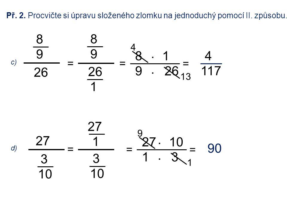Př. 2. Procvičte si úpravu složeného zlomku na jednoduchý pomocí II