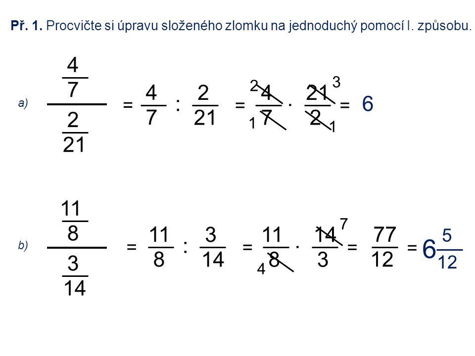 Př. 1. Procvičte si úpravu složeného zlomku na jednoduchý pomocí I