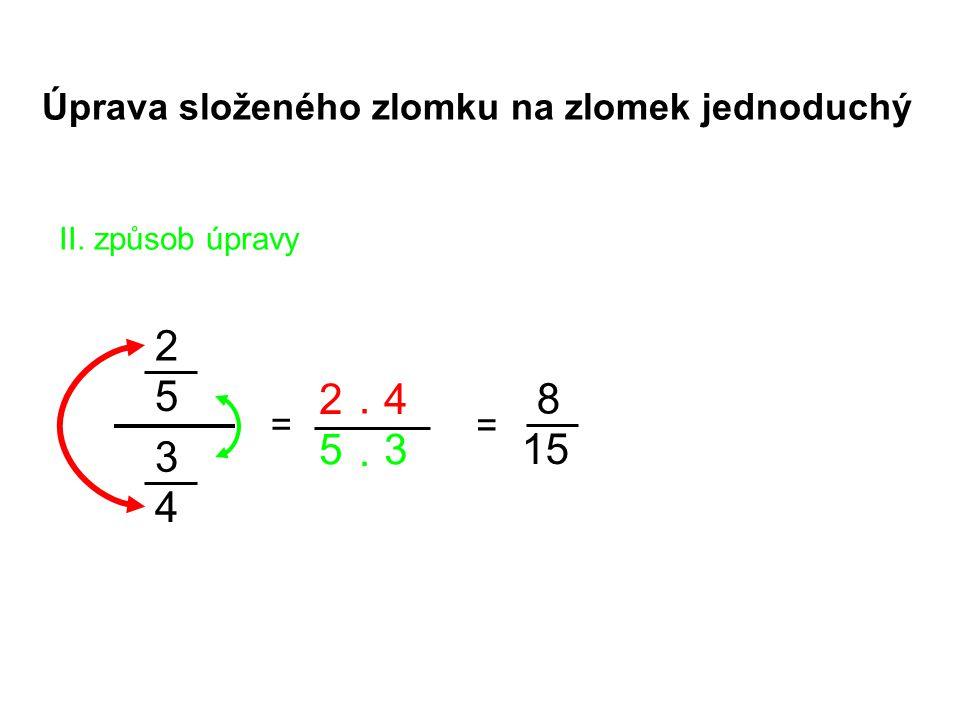 2 5 2 . 4 8 5 . 3 15 3 4 Úprava složeného zlomku na zlomek jednoduchý
