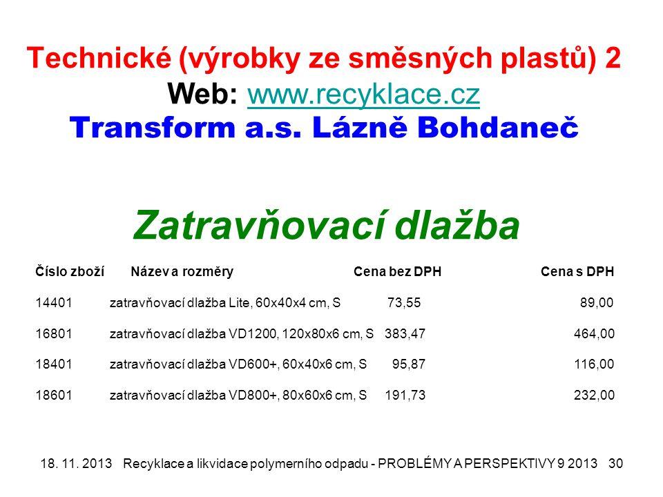 Technické (výrobky ze směsných plastů) 2 Web: www.recyklace.cz Transform a.s. Lázně Bohdaneč Zatravňovací dlažba.