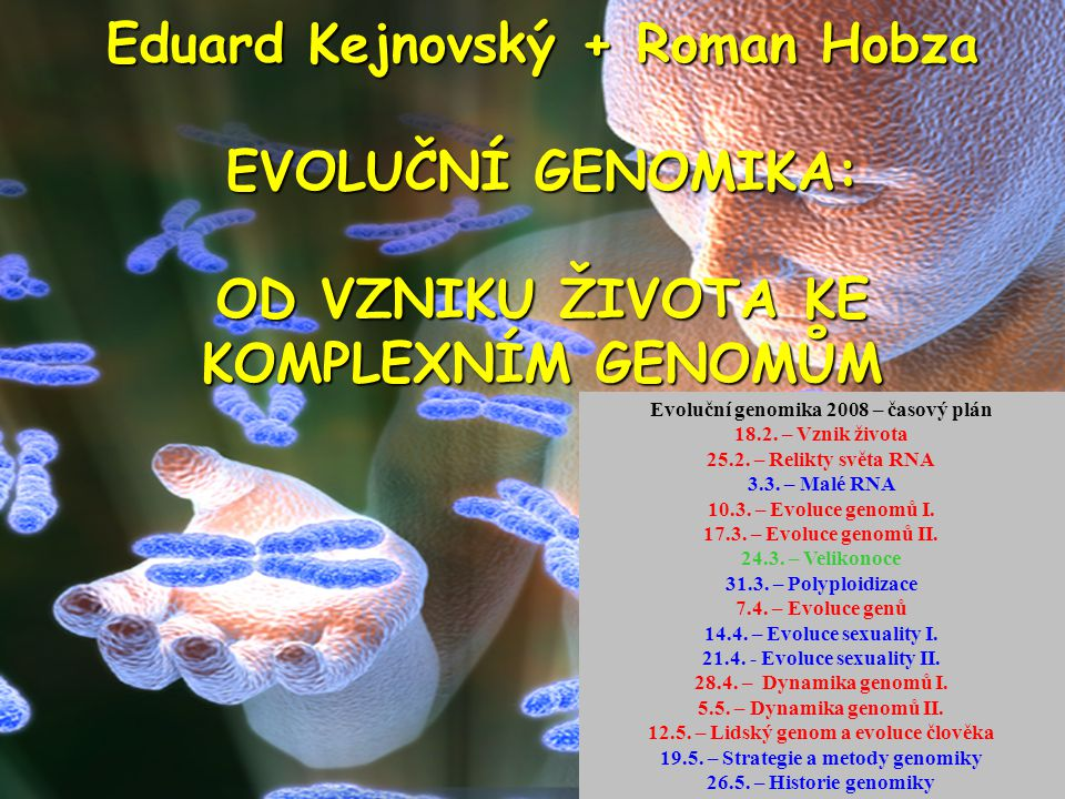 Eduard Kejnovský + Roman Hobza EVOLUČNÍ GENOMIKA: