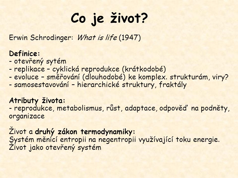 Co je život Erwin Schrodinger: What is life (1947) Definice: