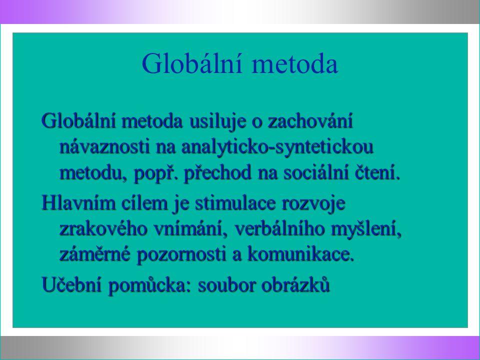 Globální metoda Globální metoda usiluje o zachování návaznosti na analyticko-syntetickou metodu, popř. přechod na sociální čtení.