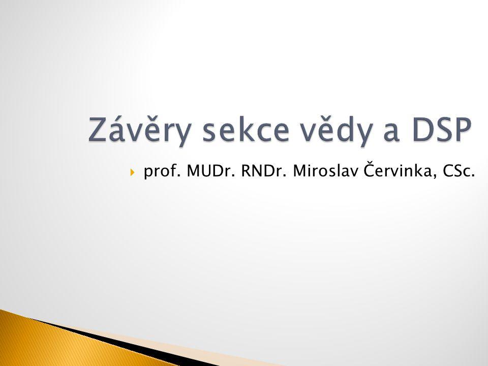 Závěry sekce vědy a DSP prof. MUDr. RNDr. Miroslav Červinka, CSc.