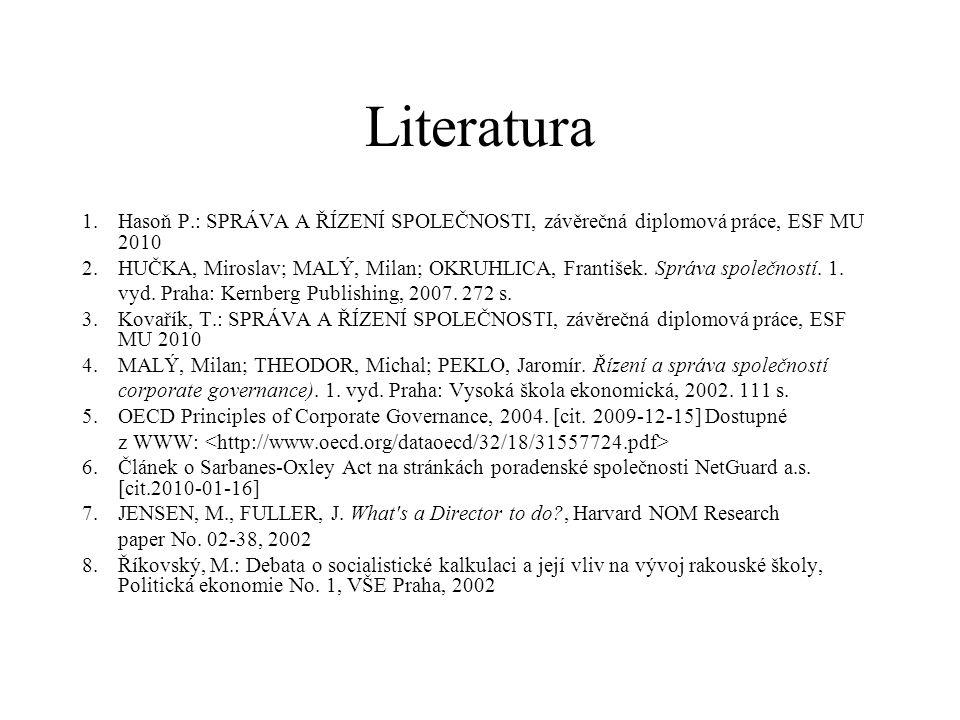 Literatura Hasoň P.: SPRÁVA A ŘÍZENÍ SPOLEČNOSTI, závěrečná diplomová práce, ESF MU 2010.