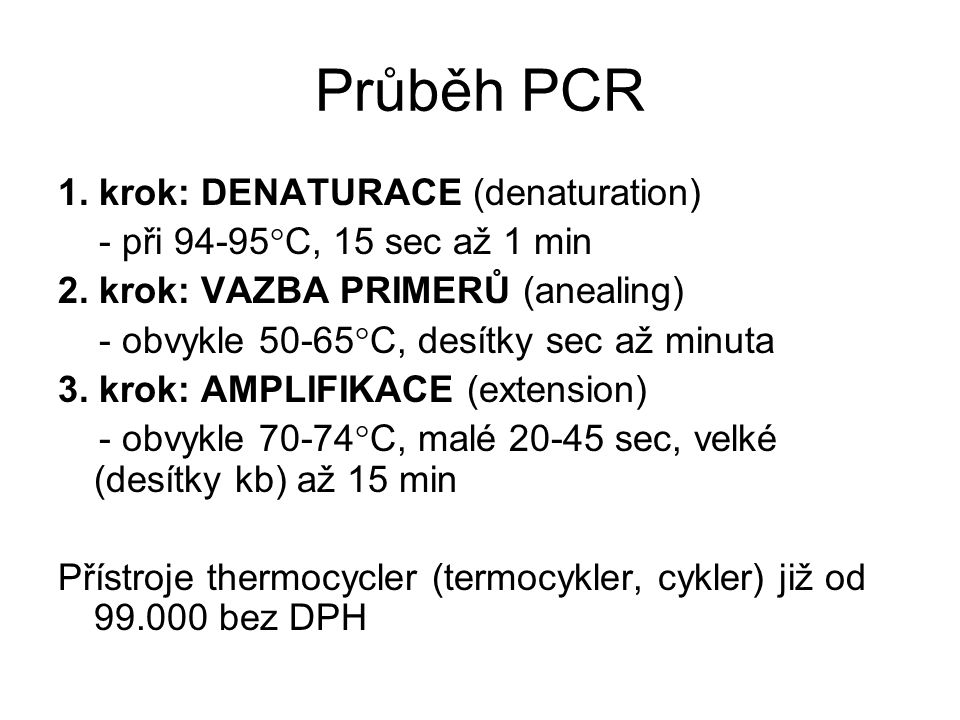 Průběh PCR 1. krok: DENATURACE (denaturation)