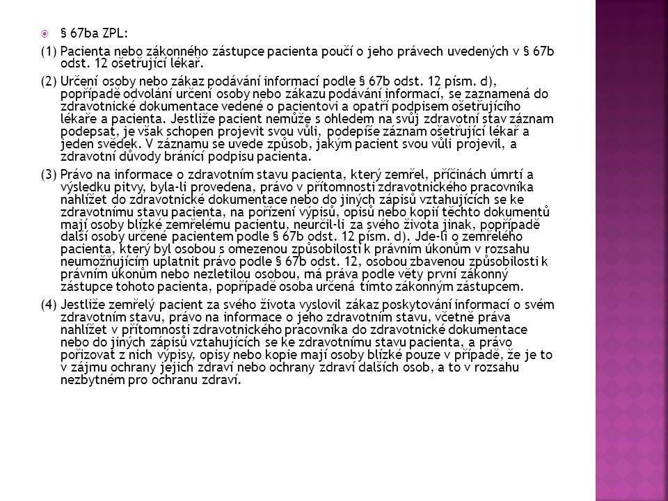 § 67ba ZPL: (1) Pacienta nebo zákonného zástupce pacienta poučí o jeho právech uvedených v § 67b odst. 12 ošetřující lékař.