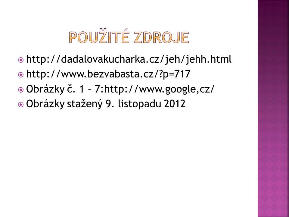 Použité zdroje http://dadalovakucharka.cz/jeh/jehh.html