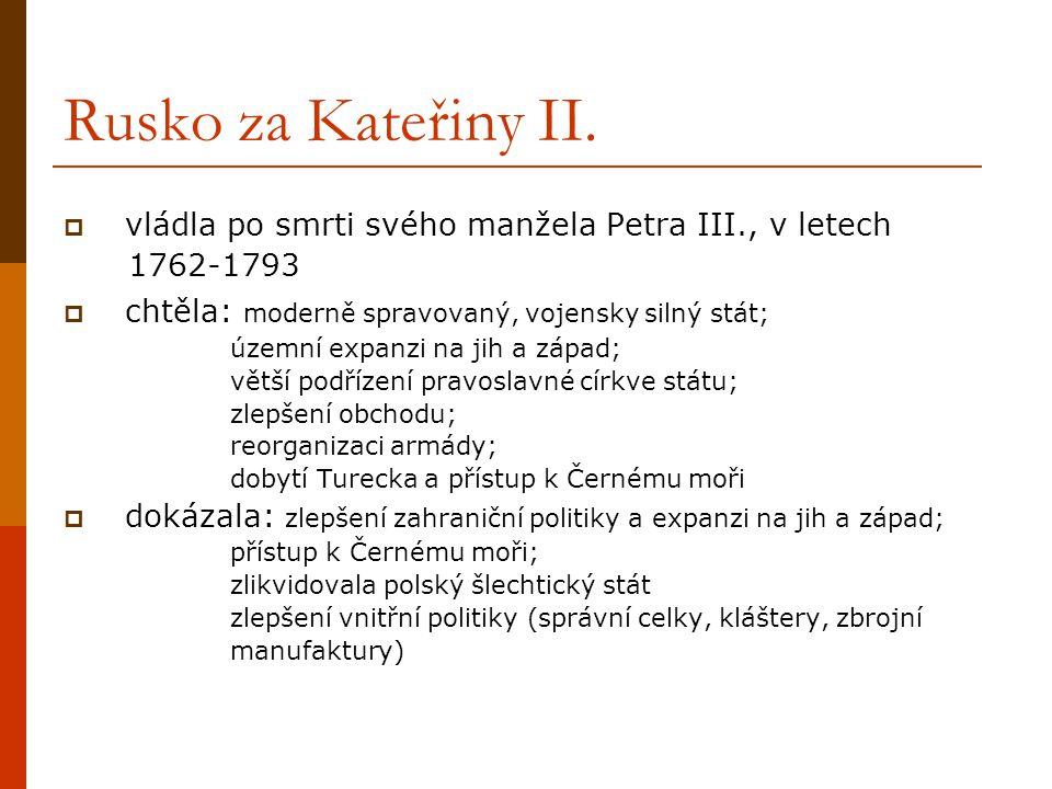Rusko za Kateřiny II. vládla po smrti svého manžela Petra III., v letech. 1762-1793. chtěla: moderně spravovaný, vojensky silný stát;