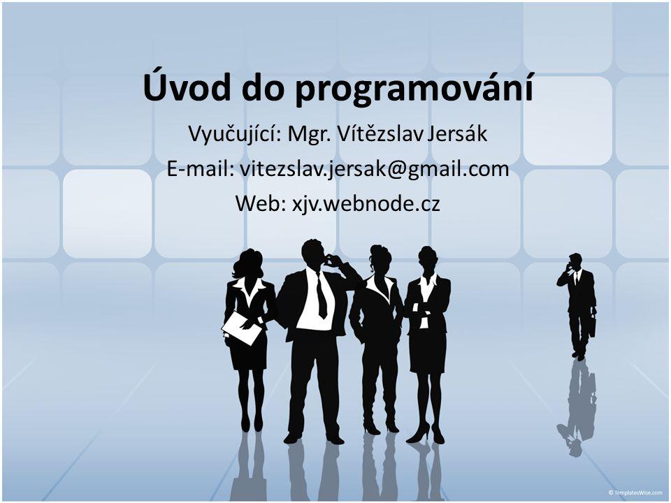 Úvod do programování Vyučující: Mgr. Vítězslav Jersák