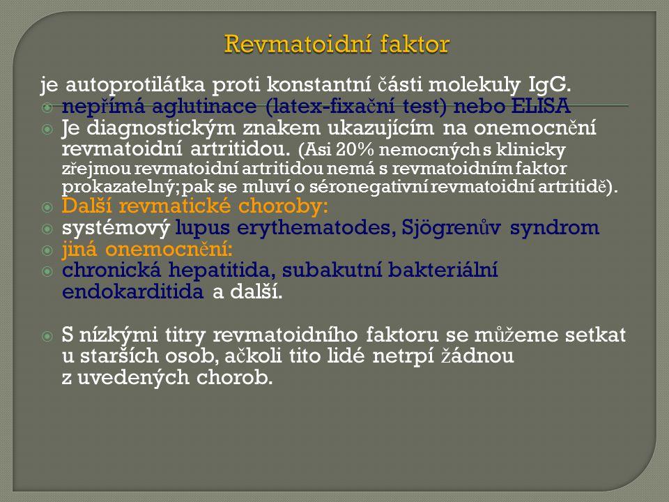 Revmatoidní faktor je autoprotilátka proti konstantní části molekuly IgG. nepřímá aglutinace (latex-fixační test) nebo ELISA.