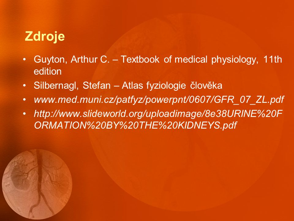 Zdroje Guyton, Arthur C. – Textbook of medical physiology, 11th edition. Silbernagl, Stefan – Atlas fyziologie člověka.