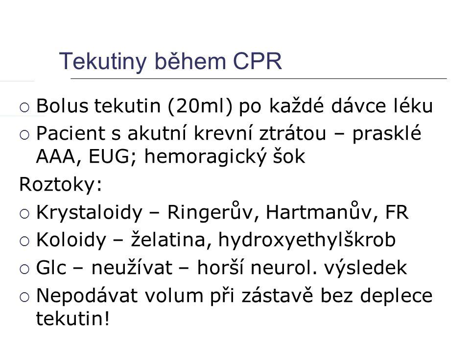 Tekutiny během CPR Bolus tekutin (20ml) po každé dávce léku