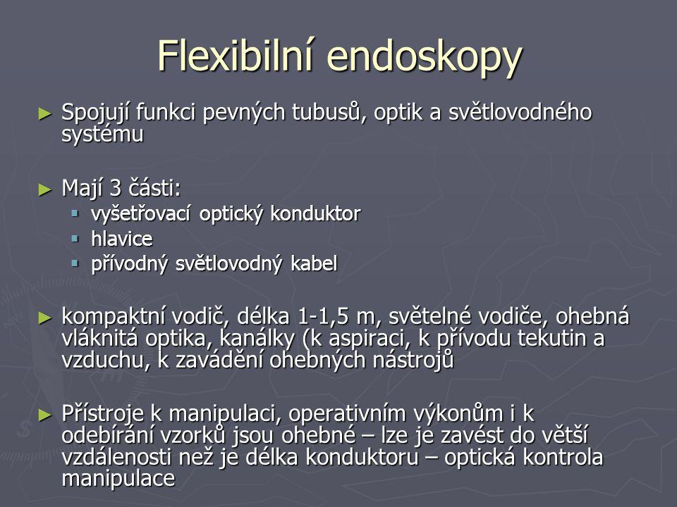 Flexibilní endoskopy Spojují funkci pevných tubusů, optik a světlovodného systému. Mají 3 části: vyšetřovací optický konduktor.