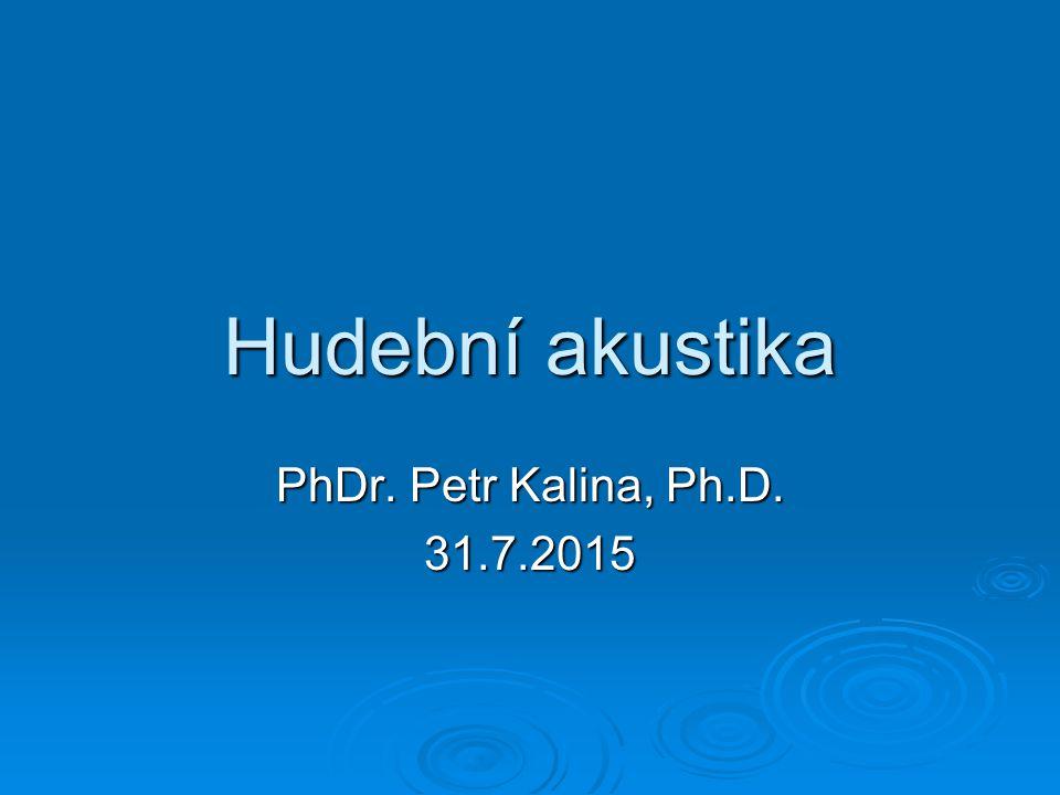 Hudební akustika PhDr. Petr Kalina, Ph.D. 18.4.2017