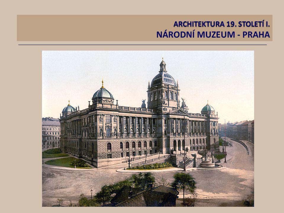 ARCHITEKTURA 19. STOLETÍ I. NÁRODNÍ MUZEUM - PRAHA
