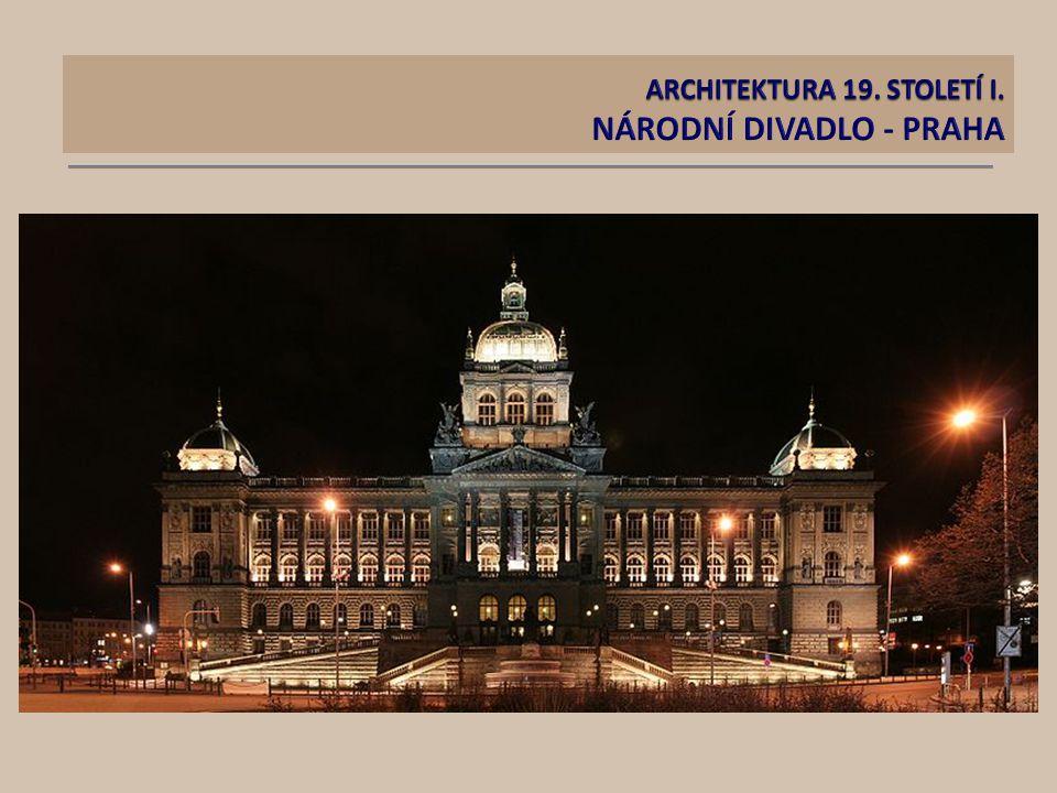ARCHITEKTURA 19. STOLETÍ I. NÁRODNÍ DIVADLO - PRAHA