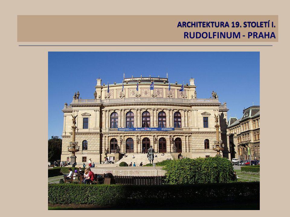 ARCHITEKTURA 19. STOLETÍ I. RUDOLFINUM - PRAHA
