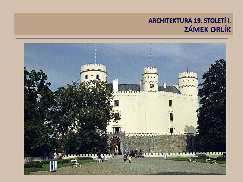 ARCHITEKTURA 19. STOLETÍ I. ZÁMEK ORLÍK