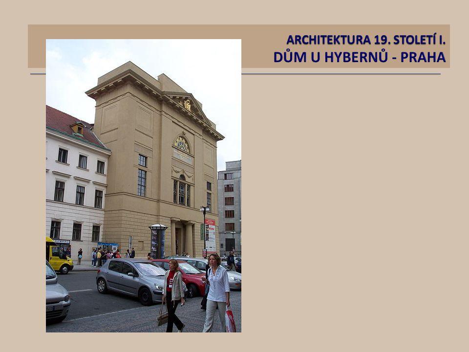 ARCHITEKTURA 19. STOLETÍ I. DŮM U HYBERNŮ - PRAHA