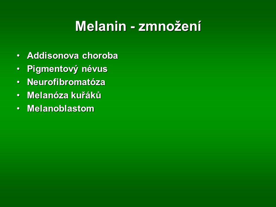 Melanin - zmnožení Addisonova choroba Pigmentový névus