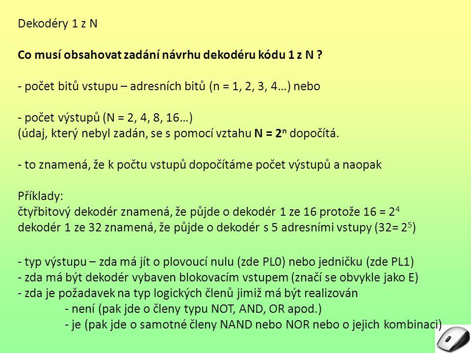 Dekodéry 1 z N Co musí obsahovat zadání návrhu dekodéru kódu 1 z N - počet bitů vstupu – adresních bitů (n = 1, 2, 3, 4…) nebo.