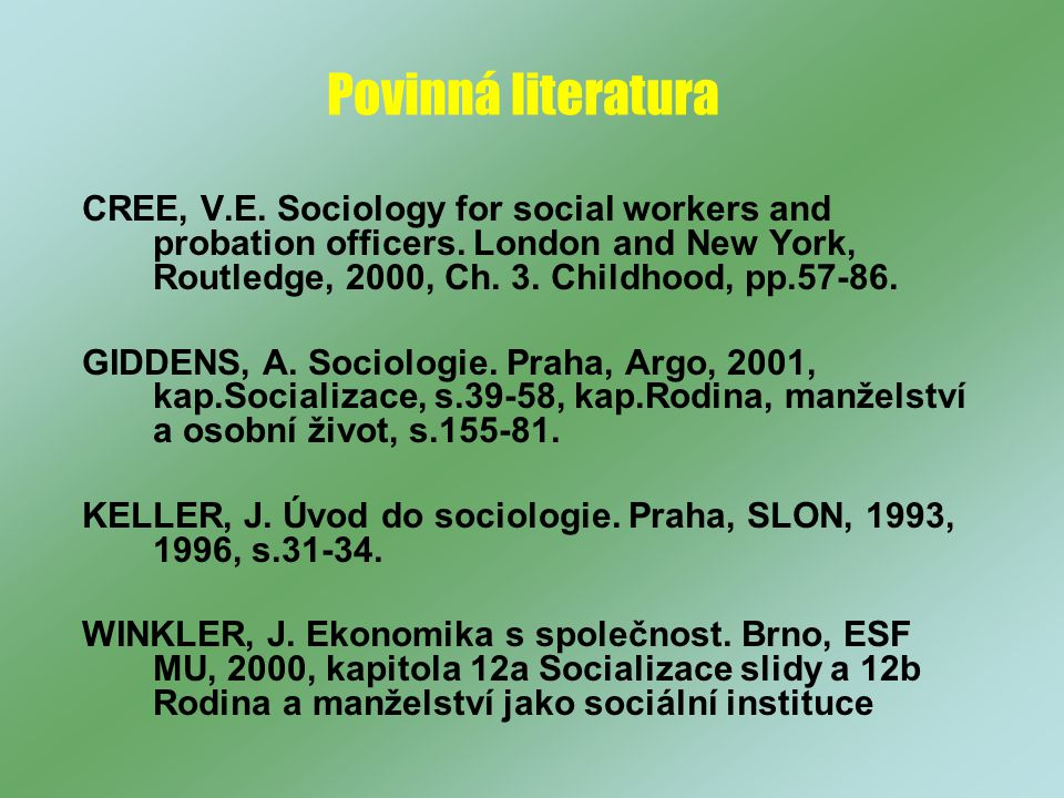 Povinná literatura CREE, V.E. Sociology for social workers and probation officers. London and New York, Routledge, 2000, Ch. 3. Childhood, pp.57-86.