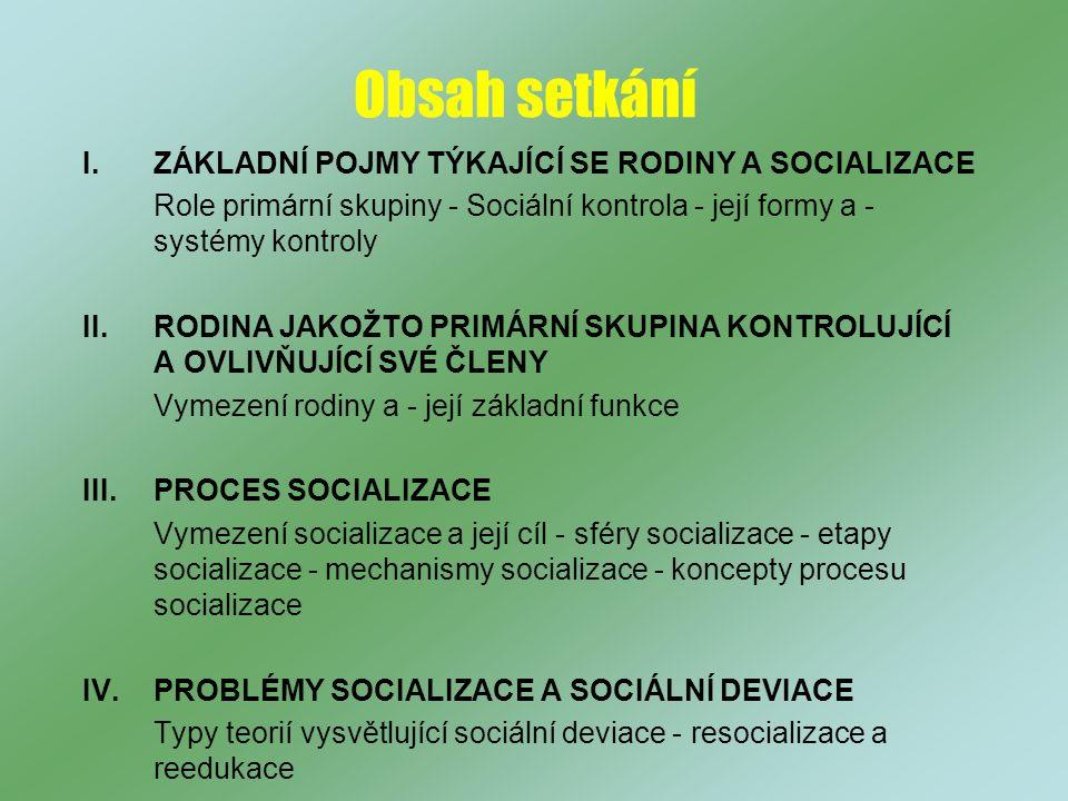 Obsah setkání I. ZÁKLADNÍ POJMY TÝKAJÍCÍ SE RODINY A SOCIALIZACE