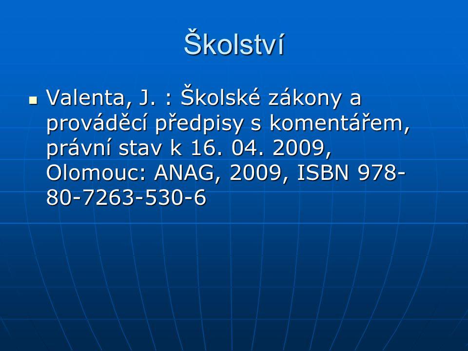 Školství Valenta, J. : Školské zákony a prováděcí předpisy s komentářem, právní stav k 16.
