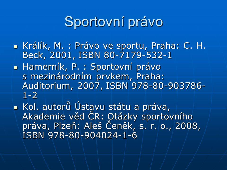 Sportovní právo Králík, M. : Právo ve sportu, Praha: C. H. Beck, 2001, ISBN 80-7179-532-1.