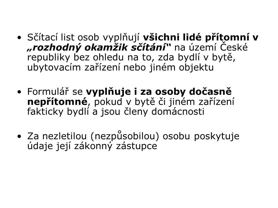 """Sčítací list osob vyplňují všichni lidé přítomní v """"rozhodný okamžik sčítání na území České republiky bez ohledu na to, zda bydlí v bytě, ubytovacím zařízení nebo jiném objektu"""