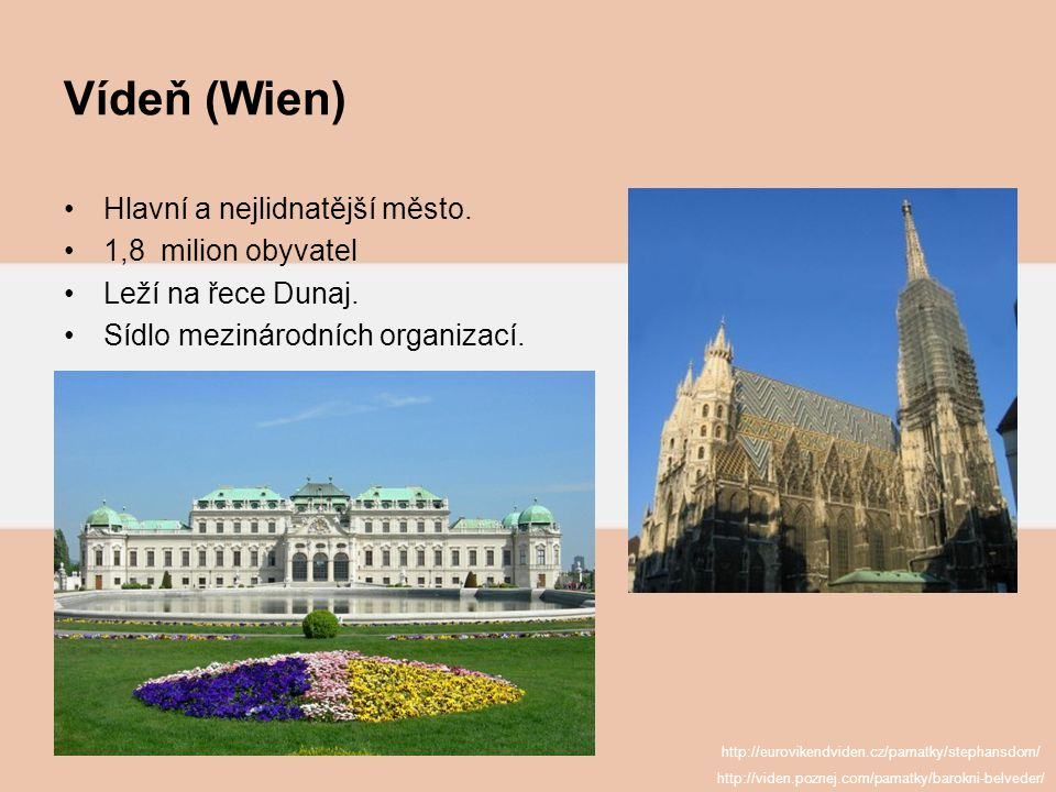 Vídeň (Wien) Hlavní a nejlidnatější město. 1,8 milion obyvatel