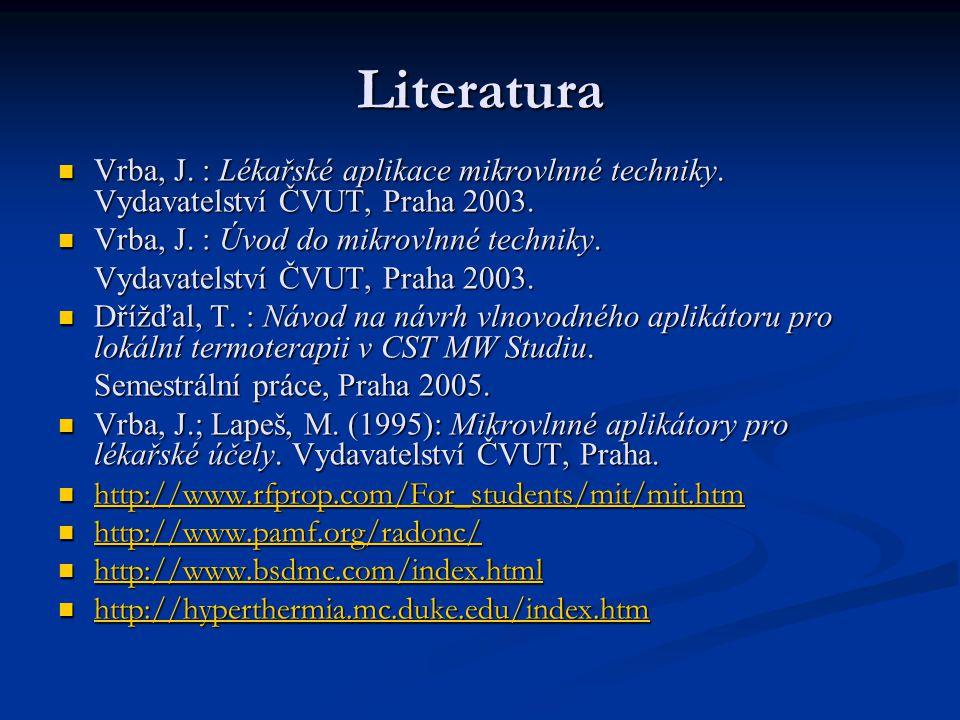 Literatura Vrba, J. : Lékařské aplikace mikrovlnné techniky. Vydavatelství ČVUT, Praha 2003. Vrba, J. : Úvod do mikrovlnné techniky.