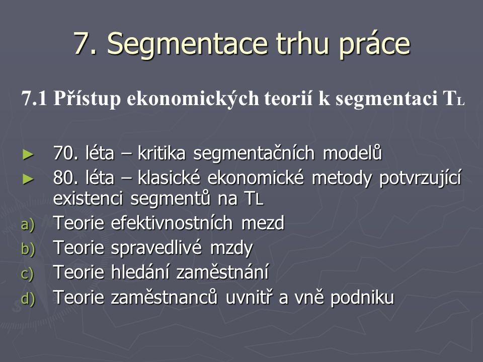 7. Segmentace trhu práce 7.1 Přístup ekonomických teorií k segmentaci TL. 70. léta – kritika segmentačních modelů.