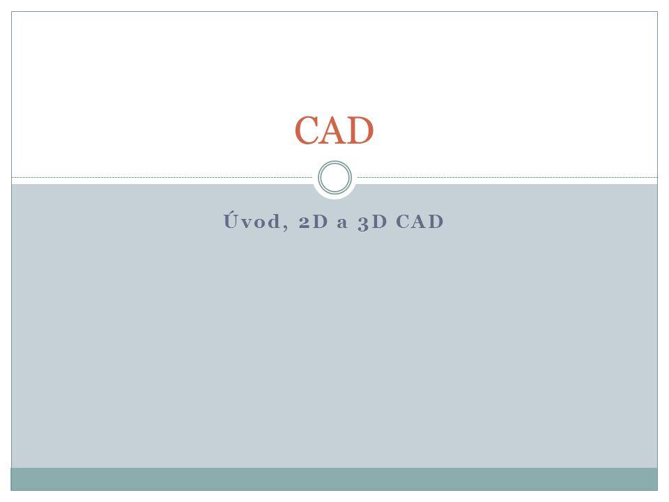 CAD Úvod, 2D a 3D CAD