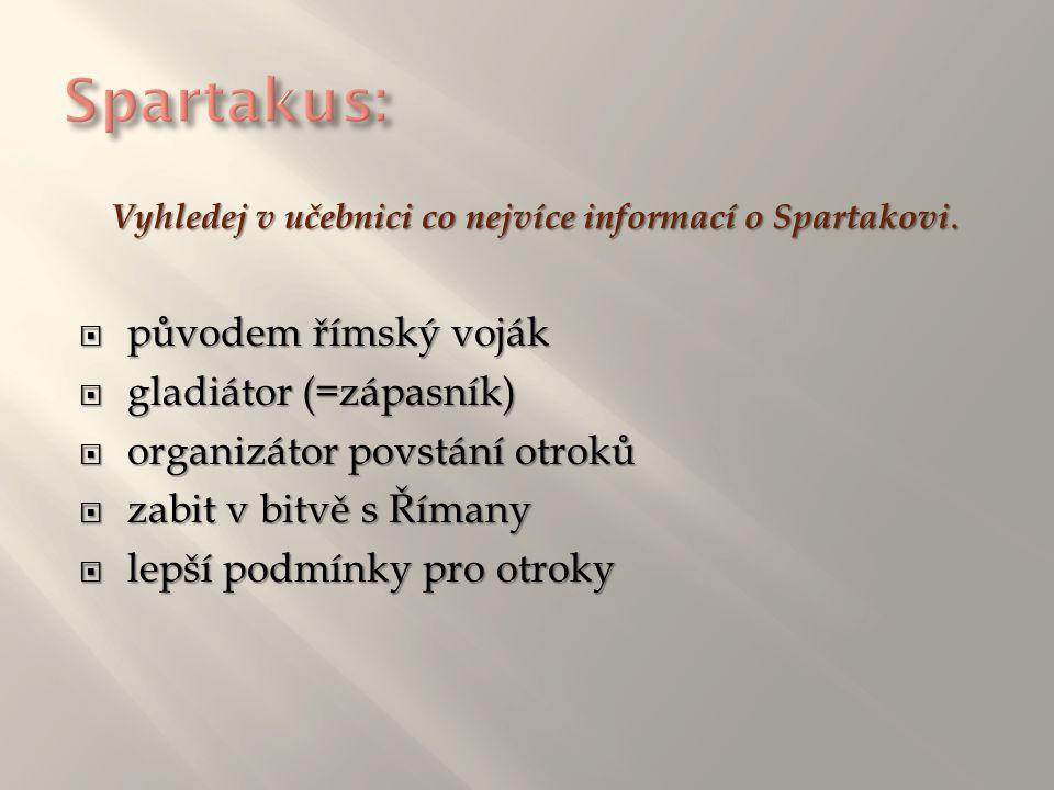 Vyhledej v učebnici co nejvíce informací o Spartakovi.