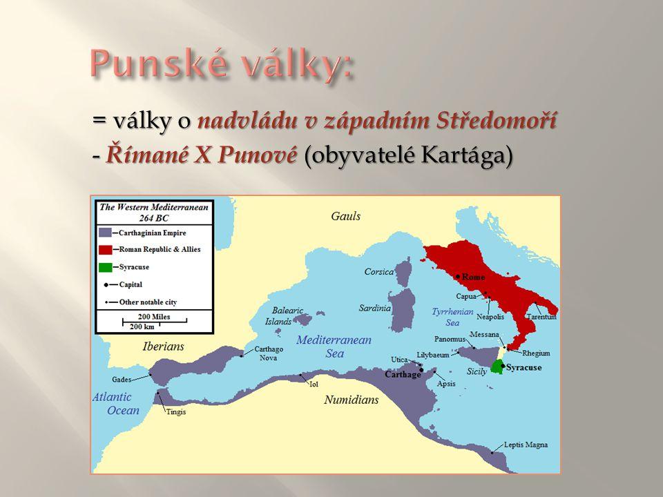 Punské války: = války o nadvládu v západním Středomoří - Římané X Punové (obyvatelé Kartága)