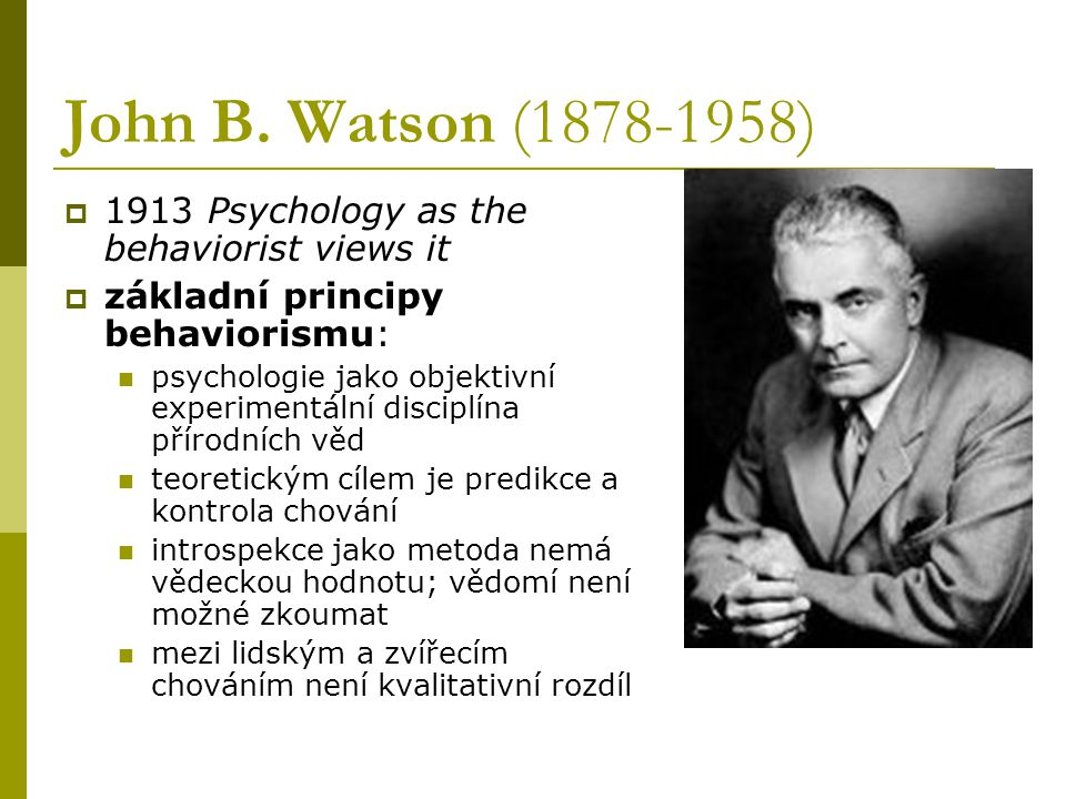John B. Watson (1878-1958) 1913 Psychology as the behaviorist views it