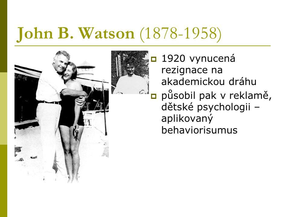 John B. Watson (1878-1958) 1920 vynucená rezignace na akademickou dráhu.