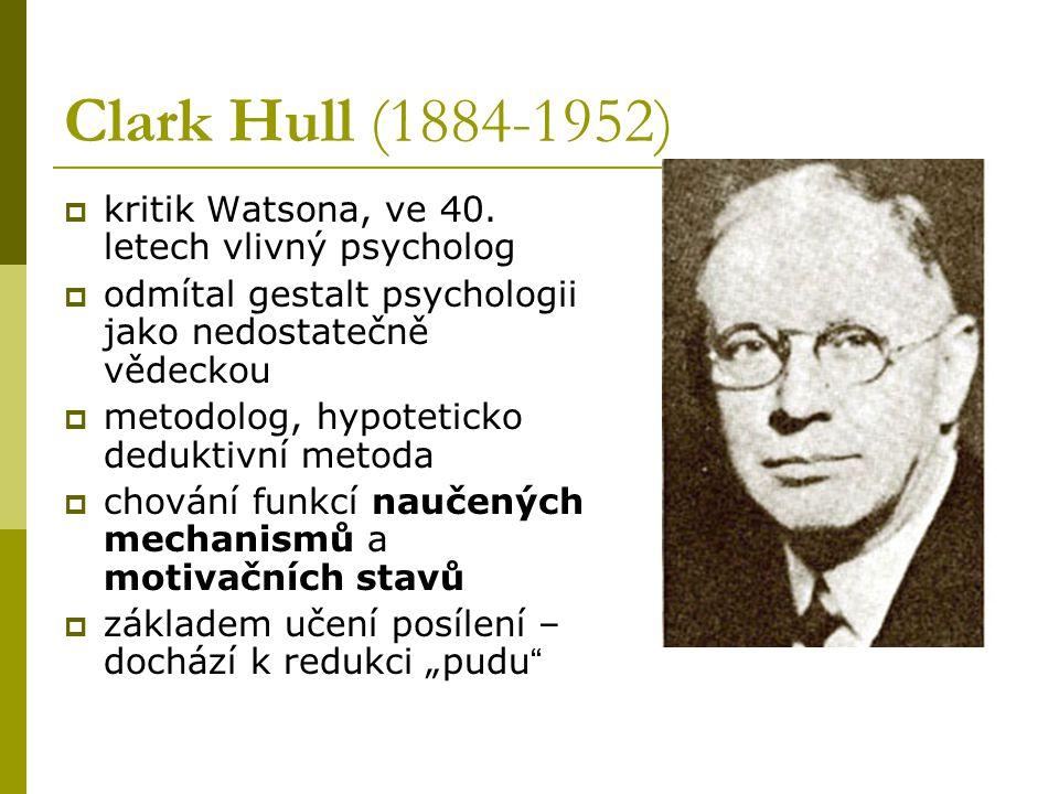 Clark Hull (1884-1952) kritik Watsona, ve 40. letech vlivný psycholog