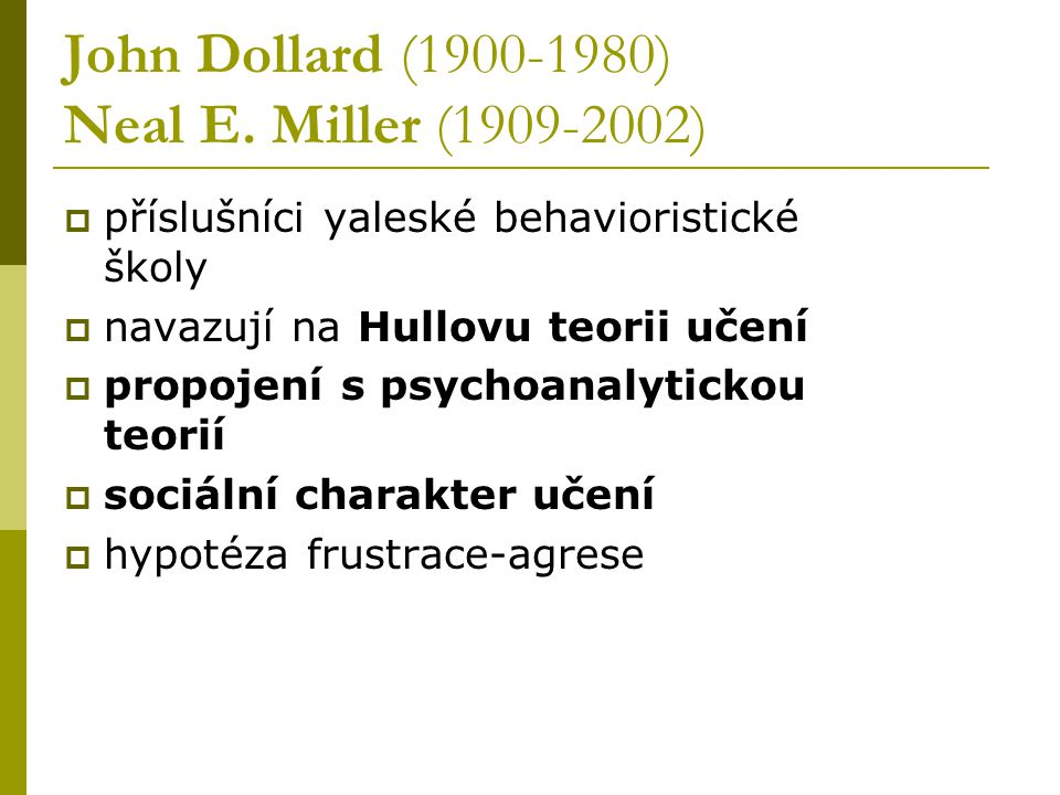 John Dollard (1900-1980) Neal E. Miller (1909-2002)