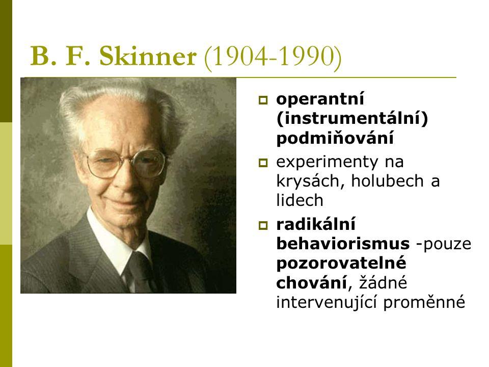 B. F. Skinner (1904-1990) operantní (instrumentální) podmiňování