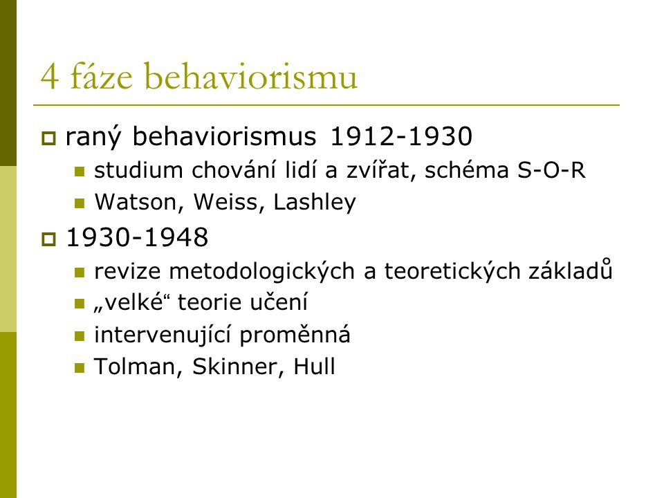 4 fáze behaviorismu raný behaviorismus 1912-1930 1930-1948