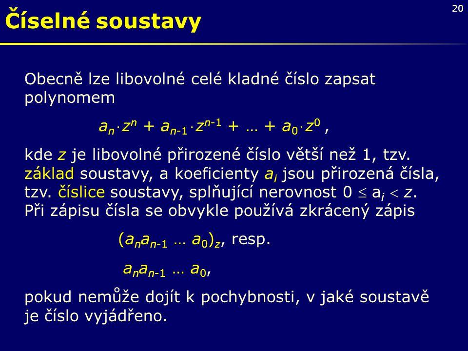 Číselné soustavy Obecně lze libovolné celé kladné číslo zapsat polynomem. an  zn + an-1  zn-1 + … + a0  z0 ,