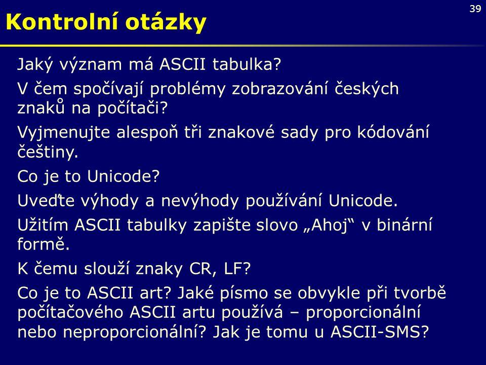 Kontrolní otázky Jaký význam má ASCII tabulka