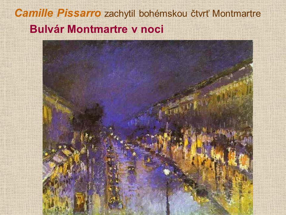 Camille Pissarro zachytil bohémskou čtvrť Montmartre