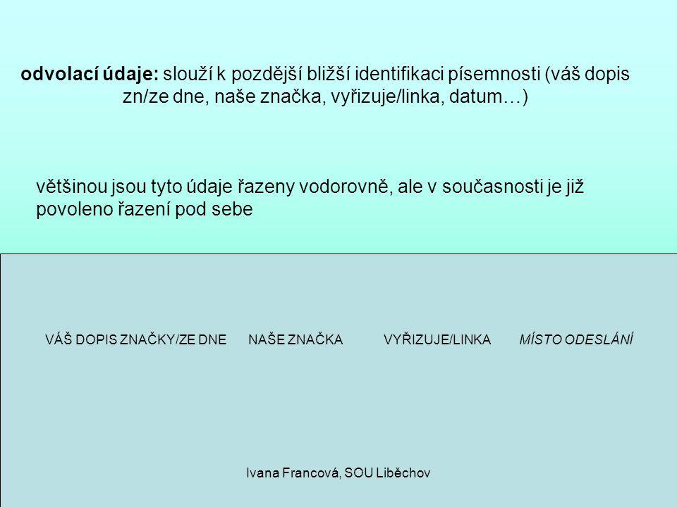 odvolací údaje: slouží k pozdější bližší identifikaci písemnosti (váš dopis zn/ze dne, naše značka, vyřizuje/linka, datum…)