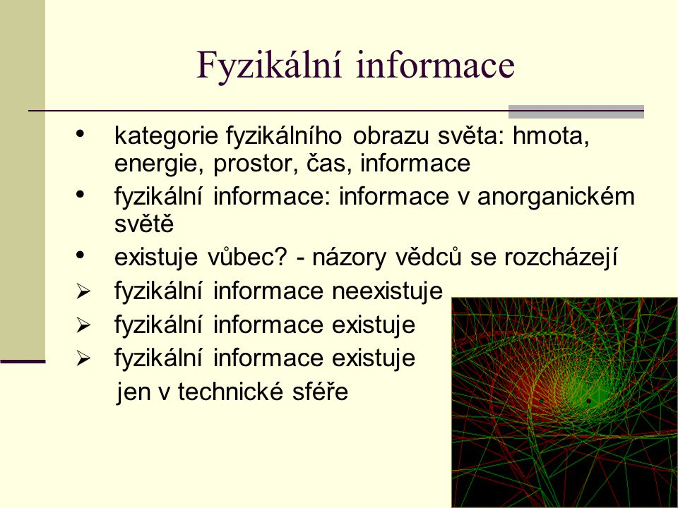 Fyzikální informace kategorie fyzikálního obrazu světa: hmota, energie, prostor, čas, informace. fyzikální informace: informace v anorganickém světě.